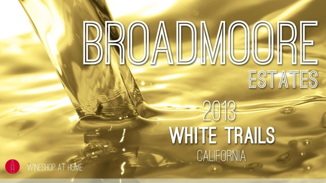 Wine Pick of the Week: Broadmoore Estates 2013 California White Trails